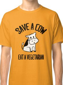 Save a cow, eat a vegetarian Classic T-Shirt