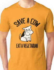 Save a cow, eat a vegetarian Unisex T-Shirt