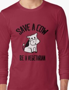 Save a cow, be a vegetarian Long Sleeve T-Shirt