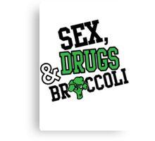 Sex, Drugs & Broccoli Canvas Print