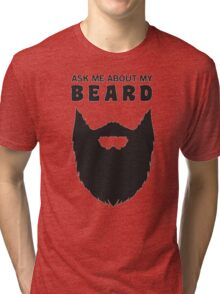 ask me about my beard Tri-blend T-Shirt