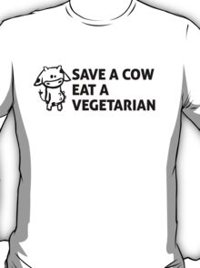 Save a cow, eat a vegetarian T-Shirt