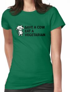 Save a cow, eat a vegetarian Womens Fitted T-Shirt