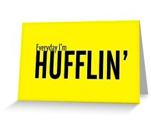 Everyday I'm Hufflin' Greeting Card
