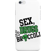 Sex, Drugs & Broccoli iPhone Case/Skin