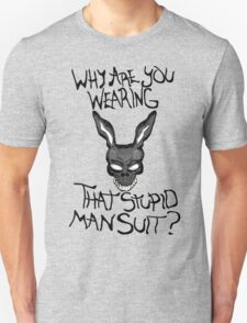 Why are you wearing that stupid man suit? Unisex T-Shirt