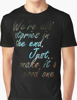 We're all stories in the end... Graphic T-Shirt