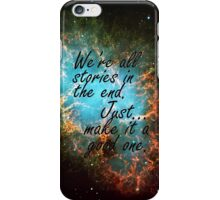 We're all stories in the end... iPhone Case/Skin