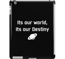 Its our world, Its our destiny iPad Case/Skin