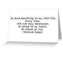 """""""He does something to me, that boy..."""" -Markus Zusak Greeting Card"""