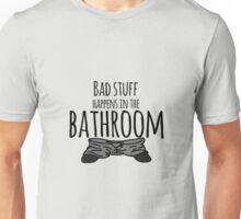 Bad Stuff Happens in the Bathroom Unisex T-Shirt