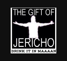 The gift of Jericho/Drink it in maaaan Unisex T-Shirt