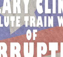 Hillary Clinton absolute train wreck of CORRUPTION Sticker