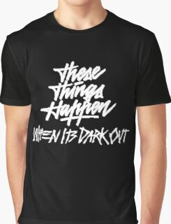 THESE THINGS HAPPEN, WHEN ITS DARK OUT (white) Graphic T-Shirt