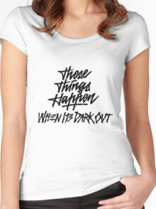 THESE THINGS HAPPEN, WHEN ITS DARK OUT (black) Women's Fitted Scoop T-Shirt