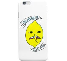 Lemongrab: You made me like this iPhone Case/Skin