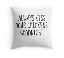 Always Kiss Your Chickens Goodnight Throw Pillow