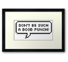 Don't Be Such A Boob Punch! Framed Print