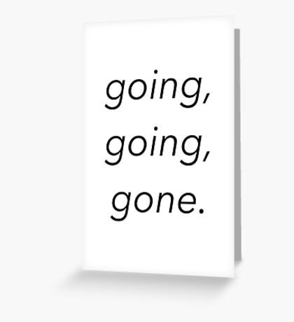 going, going, gone. - disposable (lil tokyo) gnash Greeting Card