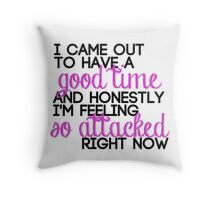 Out to Have a Good Time/Feeling Attacked Throw Pillow