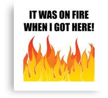On Fire When Got Here Canvas Print