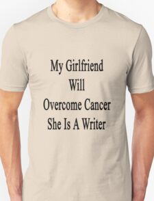 My Girlfriend Will Overcome Cancer She Is A Writer  T-Shirt