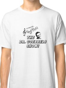 The Dr. Goebbels Show! Classic T-Shirt
