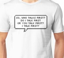 Who Talks First? Unisex T-Shirt