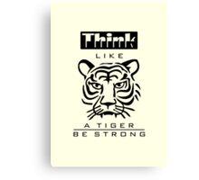 Think like a Tiger Canvas Print