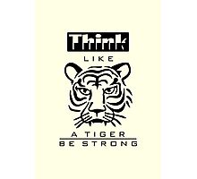 Think like a Tiger Photographic Print