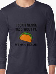 Taco Nacho Problem Long Sleeve T-Shirt