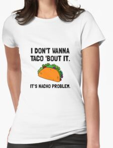 Taco Nacho Problem Womens Fitted T-Shirt