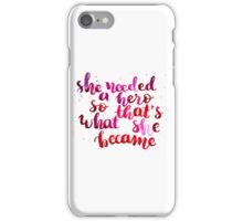She needed a hero, so that's what she became iPhone Case/Skin