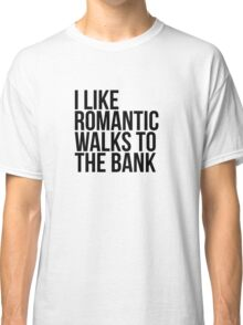 I Like Romantic Walks to the Bank  Classic T-Shirt