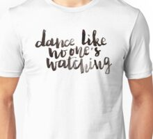 Dance like no one's watching Unisex T-Shirt