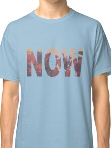 Now  Classic T-Shirt