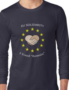 EU Solidarity - I voted remain Long Sleeve T-Shirt