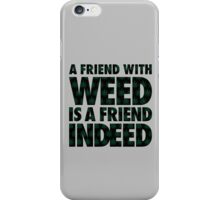 A Friend with Weed is a Friend Indeed iPhone Case/Skin
