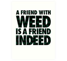 A Friend with Weed is a Friend Indeed Art Print