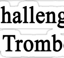 Cancer Is Just Another Challenge This Trombonist Will Overcome Sticker