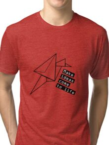 Make ideas come to life Tri-blend T-Shirt