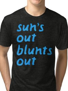sun's out blunts out Tri-blend T-Shirt