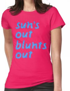 sun's out blunts out Womens Fitted T-Shirt