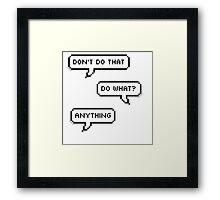 Don't Do That Framed Print