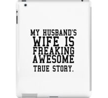 MY HUSBAND'S WIFE IS FREAKING AWESOME TRUE STORY iPad Case/Skin