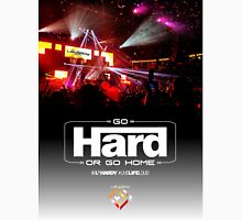 Go hard or go home! Unisex T-Shirt
