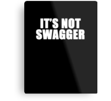 IT'S SWAGGER I'M JUST SORE Metal Print