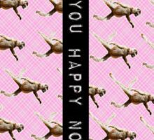 Are you happy now? Sticker