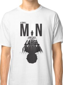 A Small Man's Shadow Classic T-Shirt