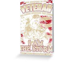 Veteran - i'm the storm Greeting Card